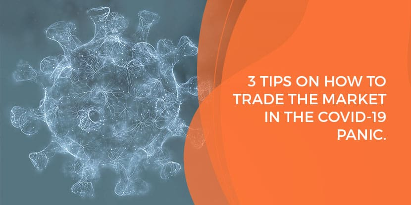 3 Tips on how to trade the market in the COVID-19 Panic.