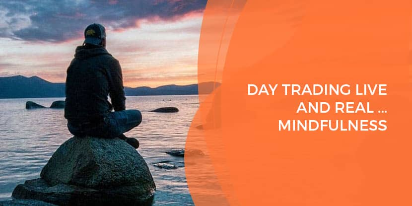 Day Trading Live And Real... Mindfulness